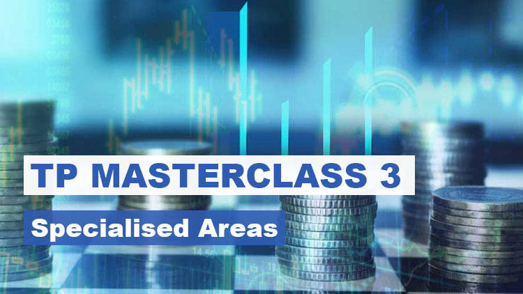 Transfer Pricing Masterclass 3 – Specialised Areas