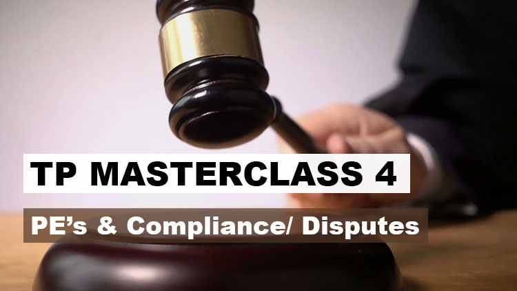 Transfer Pricing Masterclass 4 – PE's, Compliance/ Disputes